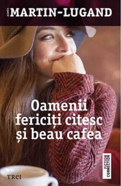 Oamenii fericiți citesc și beau cafea de Agnes Martin Lugand
