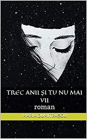Trec anii şi tu nu mai vii de Maria Dumitraşcu